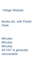 Village Website     Books etc .   with Parish    Clerk     Minutes     Minutes     Minutes     All VAT is generally  recoverable