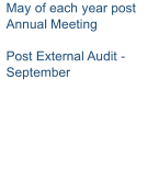 May of each year post  Annual  Meeting     Post External   Audit -  September