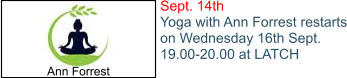Sept. 14th Yoga with Ann Forrest restarts on Wednesday 16th Sept. 19.00-20.00 at LATCH Ann Forrest